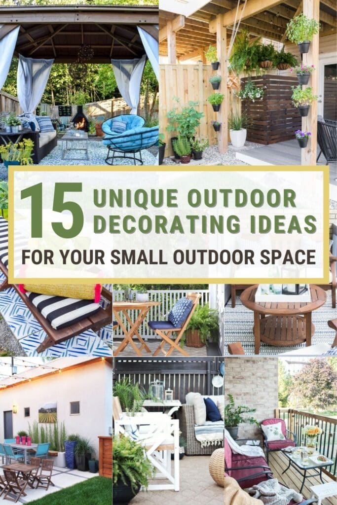 image collage of decorated outdoor spaces with text 15 Unique Unique Outdoor Decorating Ideas for Your Small Outdoor Space