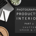 Photographing Interiors and Products Part 2: Shutter Speed and ISO