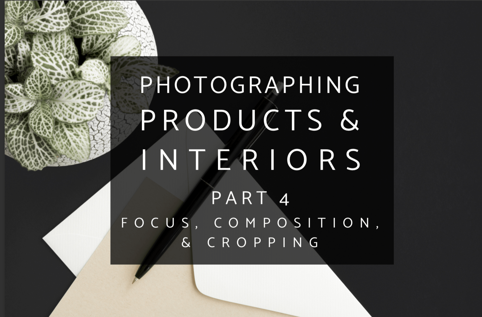 This is part 4 of my interior and product photography series: composition and cropping when photographing interiors and products. #interiorphotography #productphotography #photography #blogphotography
