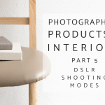 Photographing Interiors and Products Part 5: DSLR Shooting Modes