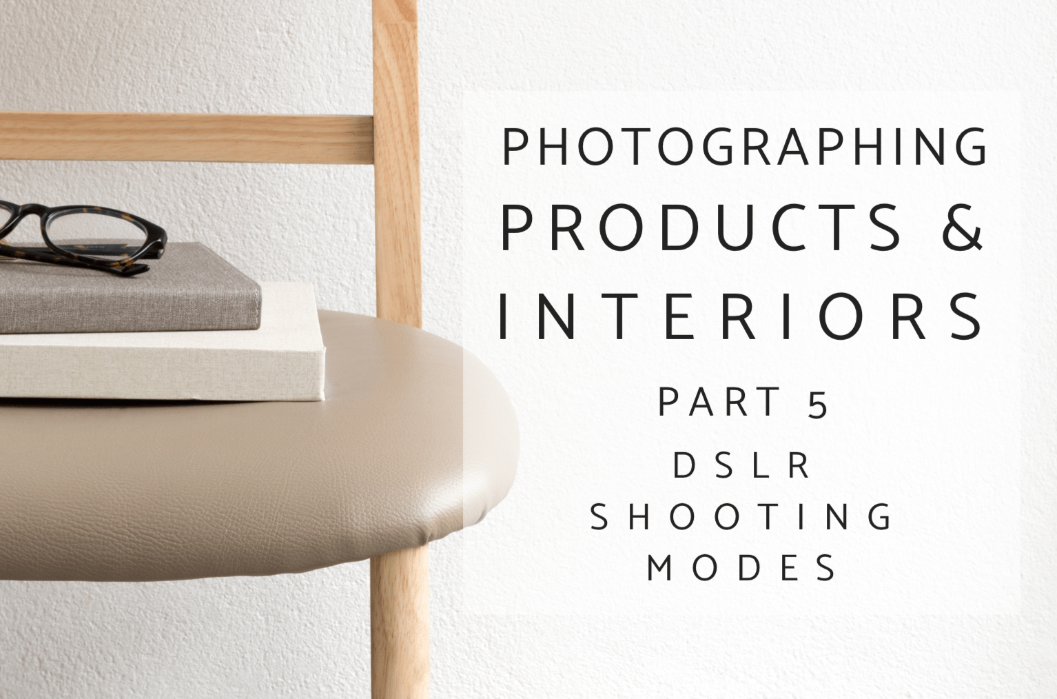 This is part 5 of my Photographing Interiors and Products series: what DSLR shooting mode to use when photographing interiors and products. #interiorphotography #productphotography #photography #blogphotography