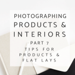 Photographing Interiors and Products Part 7: Shooting Products and Flat Lays