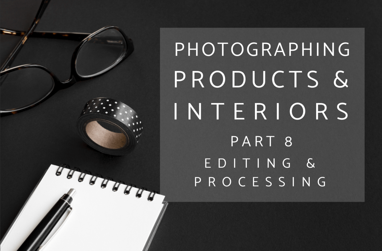 This is part 8 of my Photographing Interiors and Products series and focuses on editing and processing photos in Lightroom. #interiorphotography #productphotography #photography #blogphotography #photoediting #lightroom #lightroomworkflow